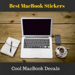 Best Macbook Stickers & Decals For You to Choose