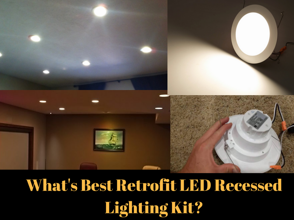 What S Best Retrofit Led Recessed Lighting Kit In 2018